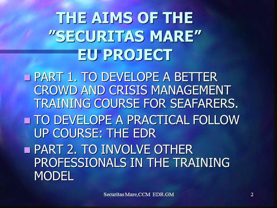 Securitas Mare,CCM EDR.GM13 EDR EMERGENCY DISASTER READINESS TEAMWORK TEAMWORK LEADERSHIP LEADERSHIP COMMUNICATION COMMUNICATION PROBLEM SOLVING PROBLEM SOLVING DEVELOPING SKILLS IN: