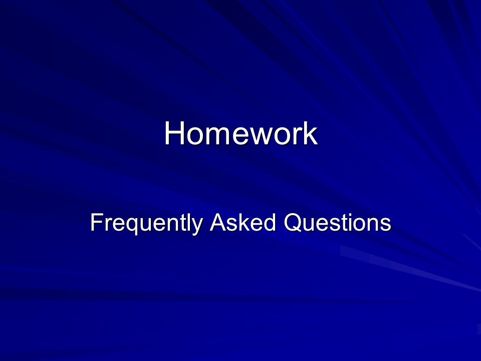 Homework Frequently Asked Questions