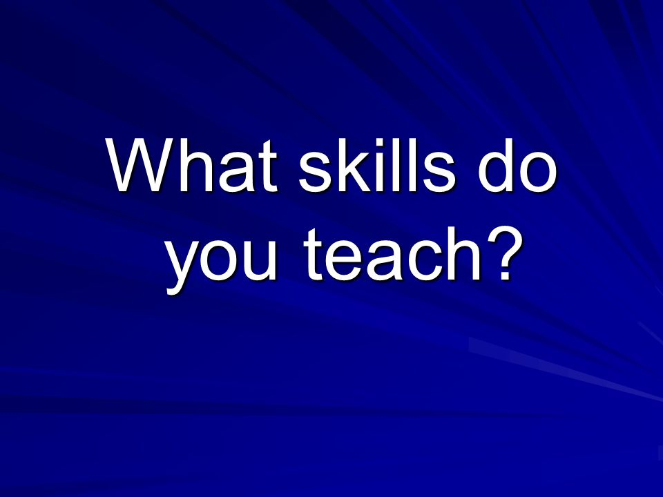 What skills do you teach?