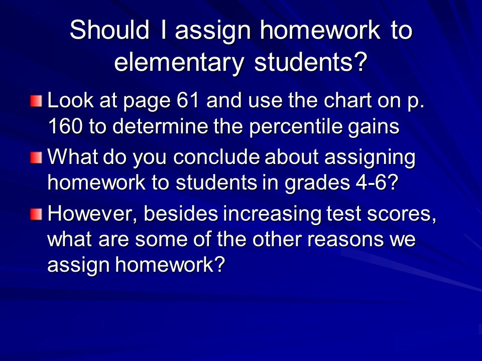 Should I assign homework to elementary students. Look at page 61 and use the chart on p.