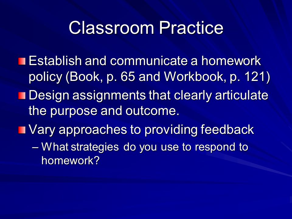 Classroom Practice Establish and communicate a homework policy (Book, p.
