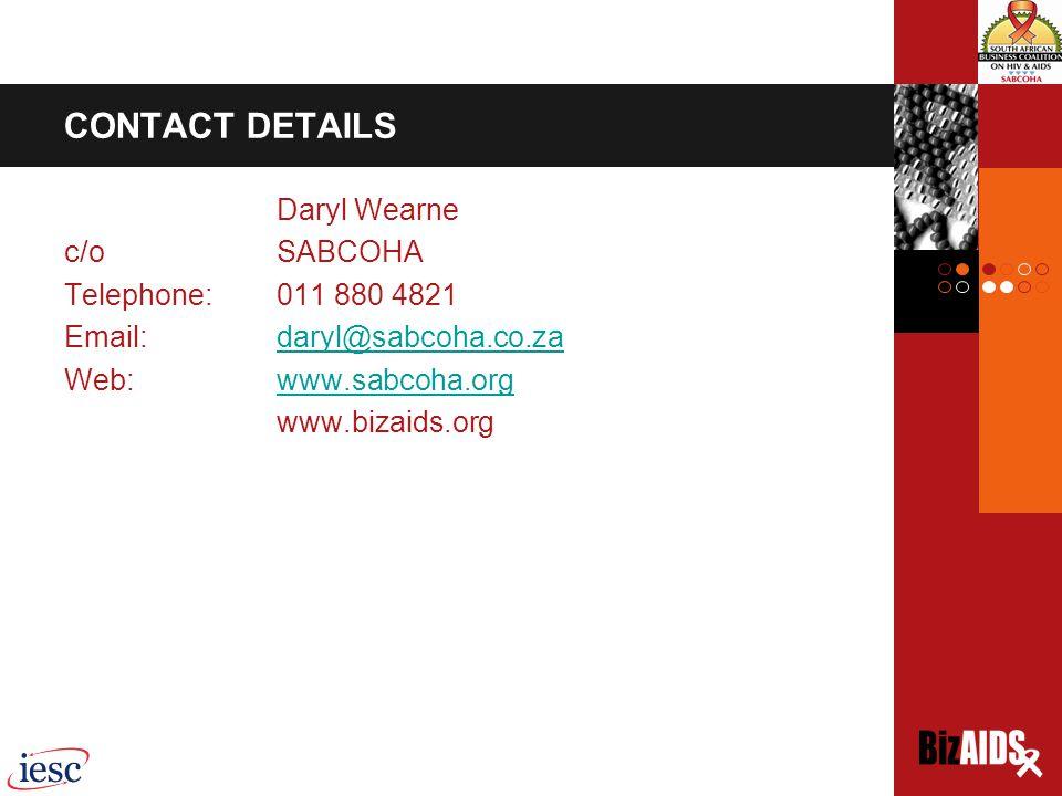 CONTACT DETAILS Daryl Wearne c/o SABCOHA Telephone: 011 880 4821 Email: daryl@sabcoha.co.zadaryl@sabcoha.co.za Web: www.sabcoha.orgwww.sabcoha.org www.bizaids.org