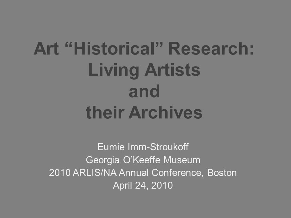 Art Historical Research Living Artists' Archives Issues Art historians' challenges with researching living artists Generational differences between emerging and late career artists Physical state of artists' archives