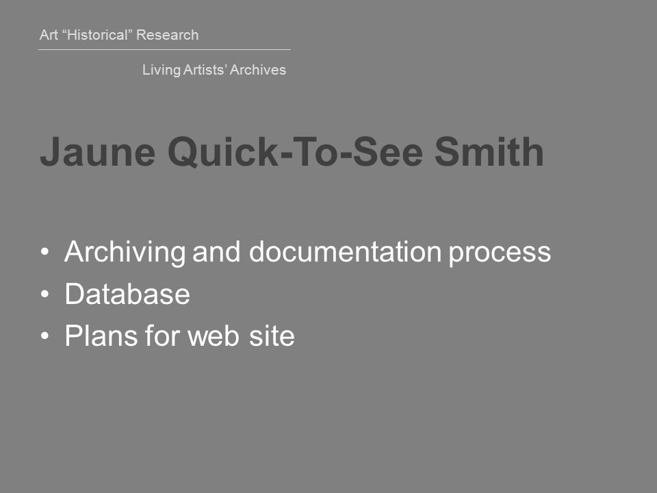 Art Historical Research Living Artists' Archives Jaune Quick-To-See Smith Archiving and documentation process Database Plans for web site