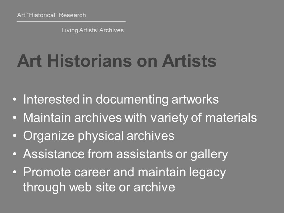 Art Historical Research Living Artists' Archives Frustrations Control Incomplete records Faulty memory Advantages Dialogue Opportunity to question