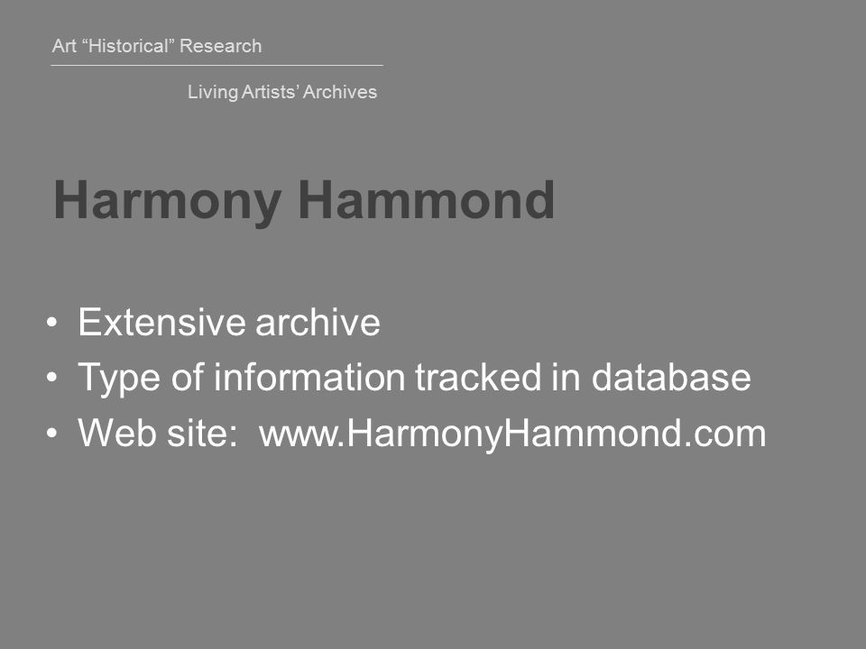 Art Historical Research Living Artists' Archives Harmony Hammond Extensive archive Type of information tracked in database Web site: www.HarmonyHammond.com