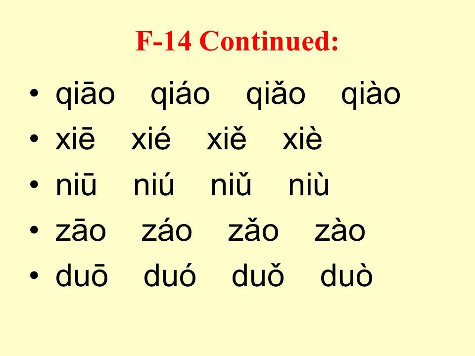 F-14 Repeat after the instructor: juē jué juě juè jiā jiá jiǎ jià tuī tuí tuǐ tuì zhōu zhóu zhǒu zhòu fēi féi fěi fèi