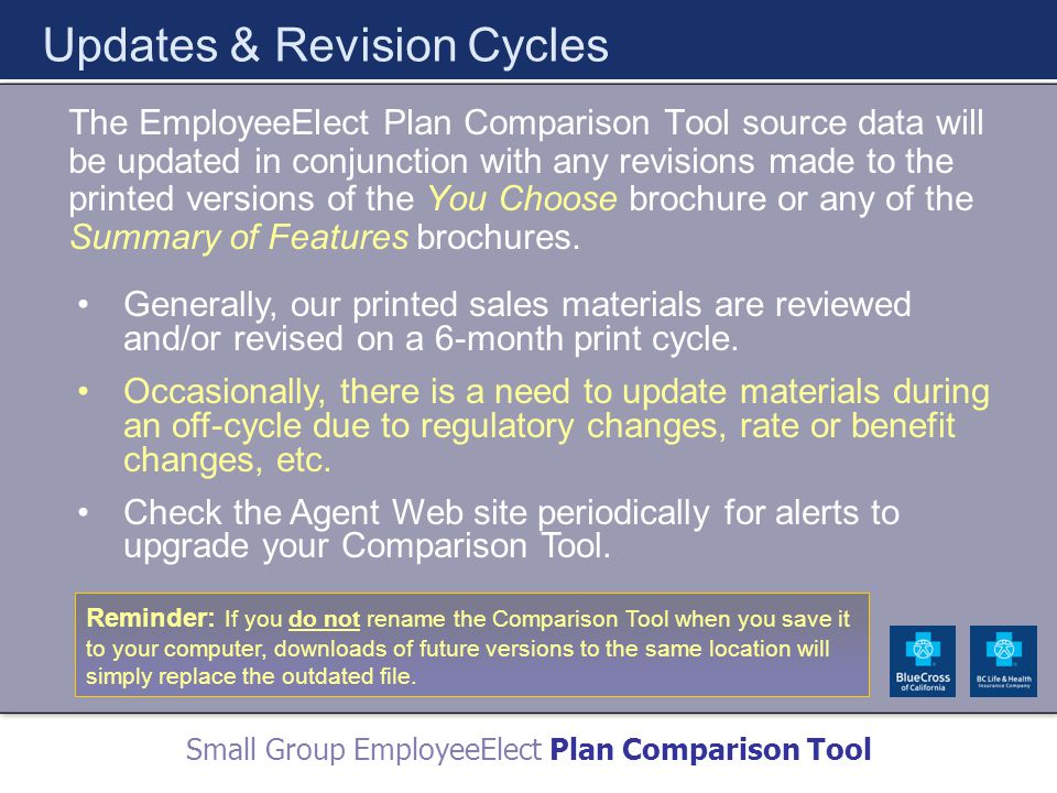 Small Group EmployeeElect Plan Comparison Tool Updates & Revision Cycles The EmployeeElect Plan Comparison Tool source data will be updated in conjunction with any revisions made to the printed versions of the You Choose brochure or any of the Summary of Features brochures.