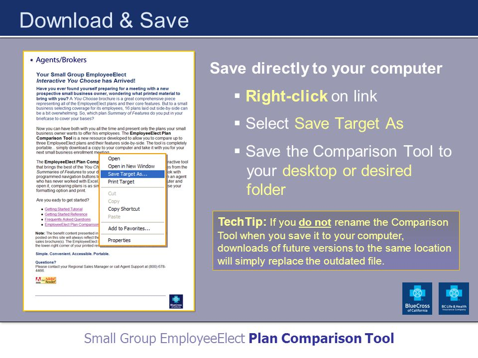 Small Group EmployeeElect Plan Comparison Tool Download & Save Save directly to your computer  Right-click on link  Select Save Target As  Save the Comparison Tool to your desktop or desired folder TechTip: If you do not rename the Comparison Tool when you save it to your computer, downloads of future versions to the same location will simply replace the outdated file.