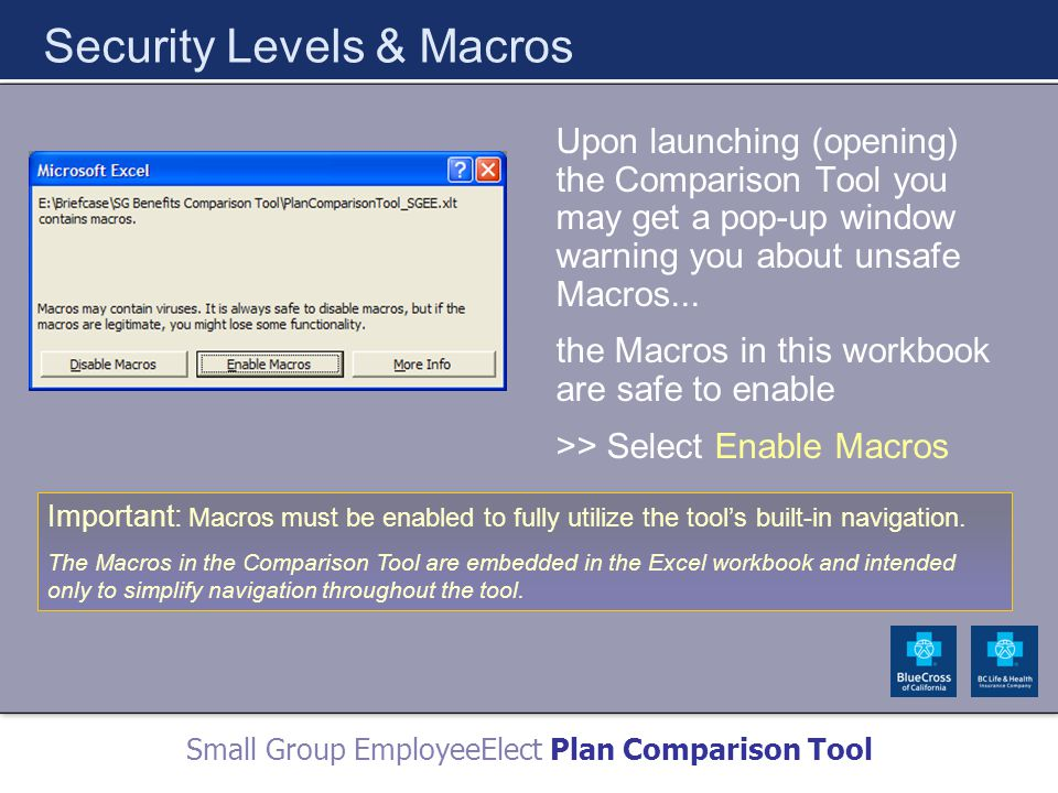 Small Group EmployeeElect Plan Comparison Tool Security Levels & Macros Upon launching (opening) the Comparison Tool you may get a pop-up window warning you about unsafe Macros...