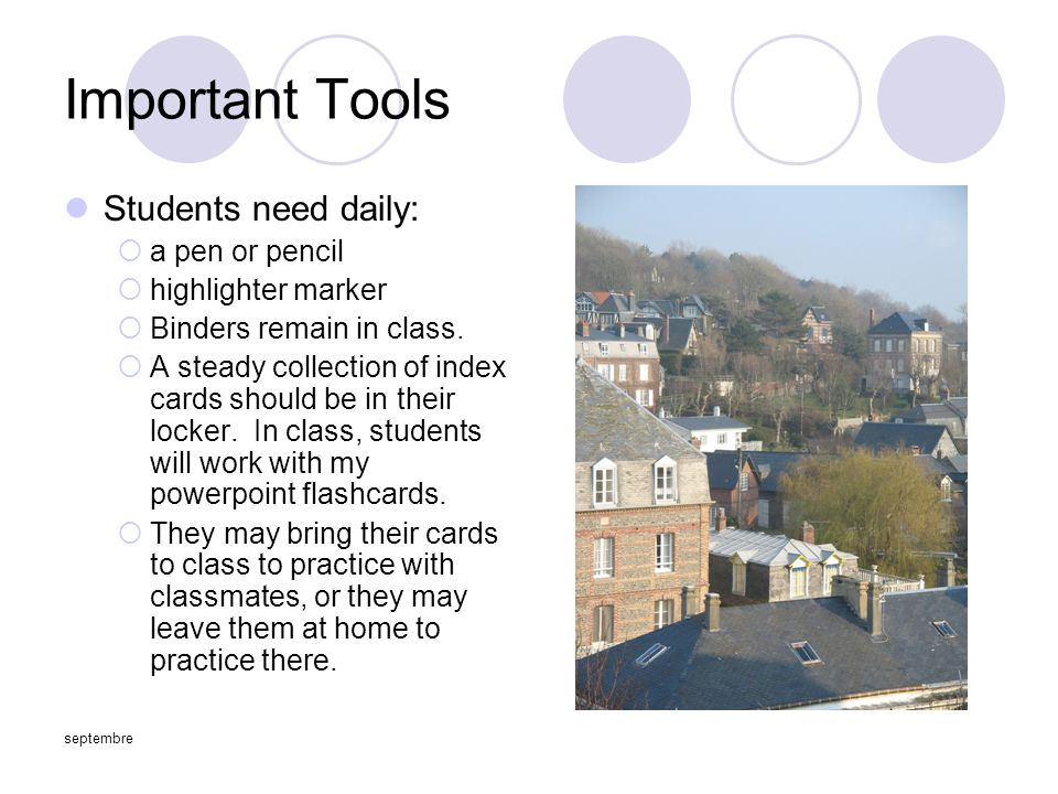 septembre Important Tools Students need daily:  a pen or pencil  highlighter marker  Binders remain in class.