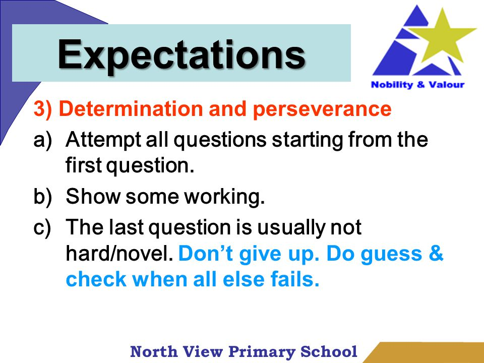 North View Primary School 3) Determination and perseverance a)Attempt all questions starting from the first question.