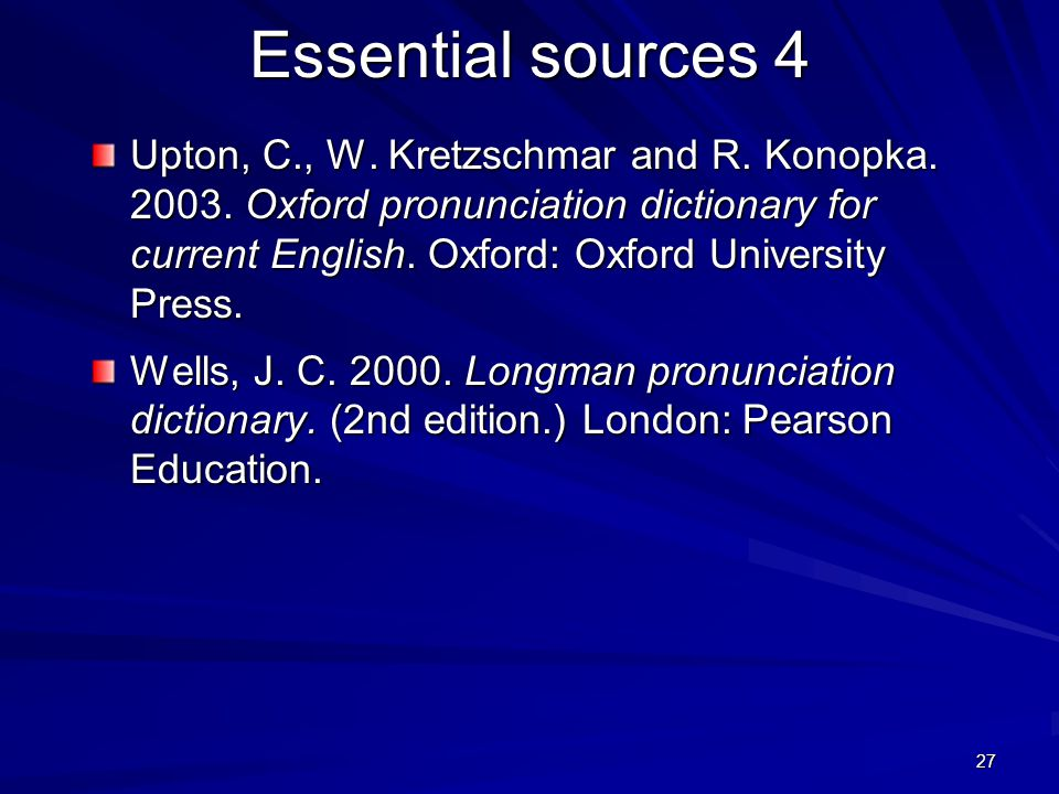 26 Essential sources 3 Roach, P. 2001. English phonetics and phonology.