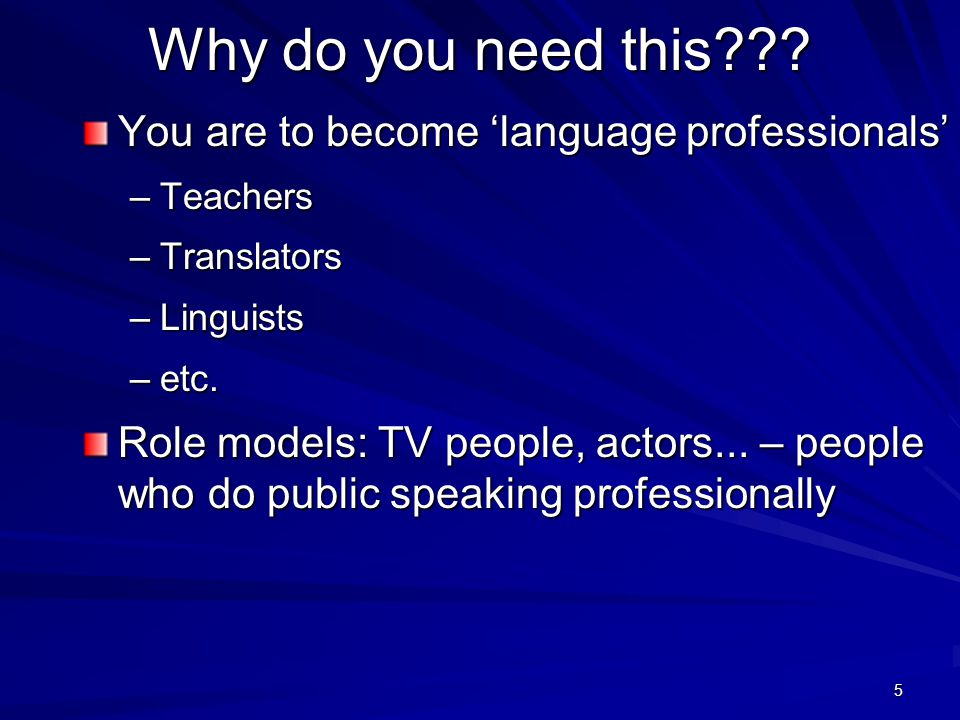 4 What for? Two main reasons: –it will enable you to consciously control your own English pronunciation; –it will enable you to detect, analyse and po