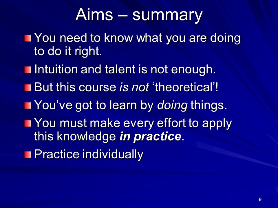 9 Aims – summary You need to know what you are doing to do it right.
