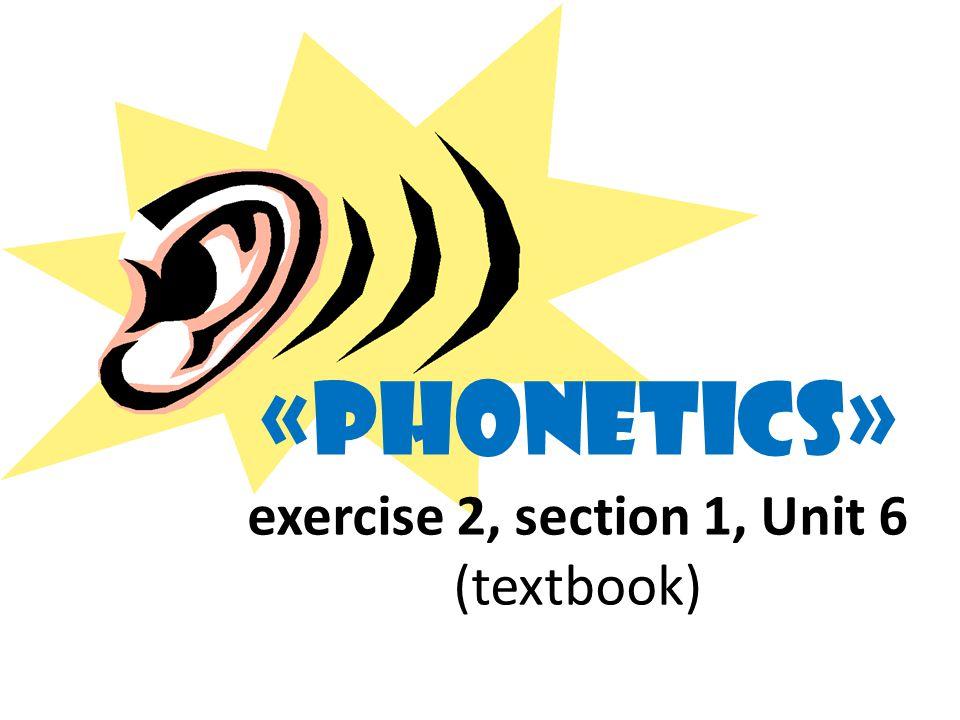 «Phonetics» exercise 2, section 1, Unit 6 (textbook)