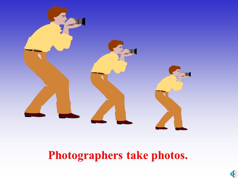 Photographers take photos.