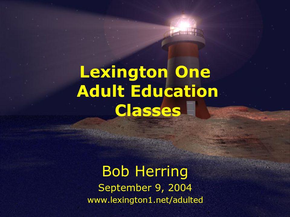 Lexington One Adult Education Classes Bob Herring September 9, 2004 www.lexington1.net/adulted