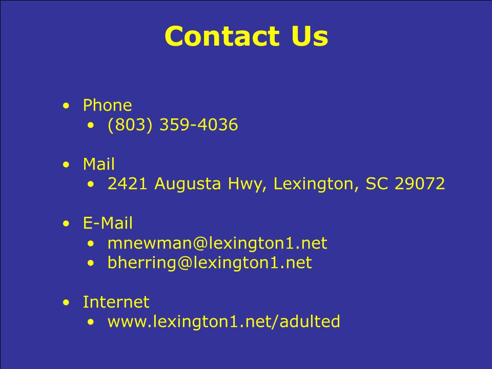 Contact Us Phone (803) 359-4036 Mail 2421 Augusta Hwy, Lexington, SC 29072 E-Mail mnewman@lexington1.net bherring@lexington1.net Internet www.lexington1.net/adulted