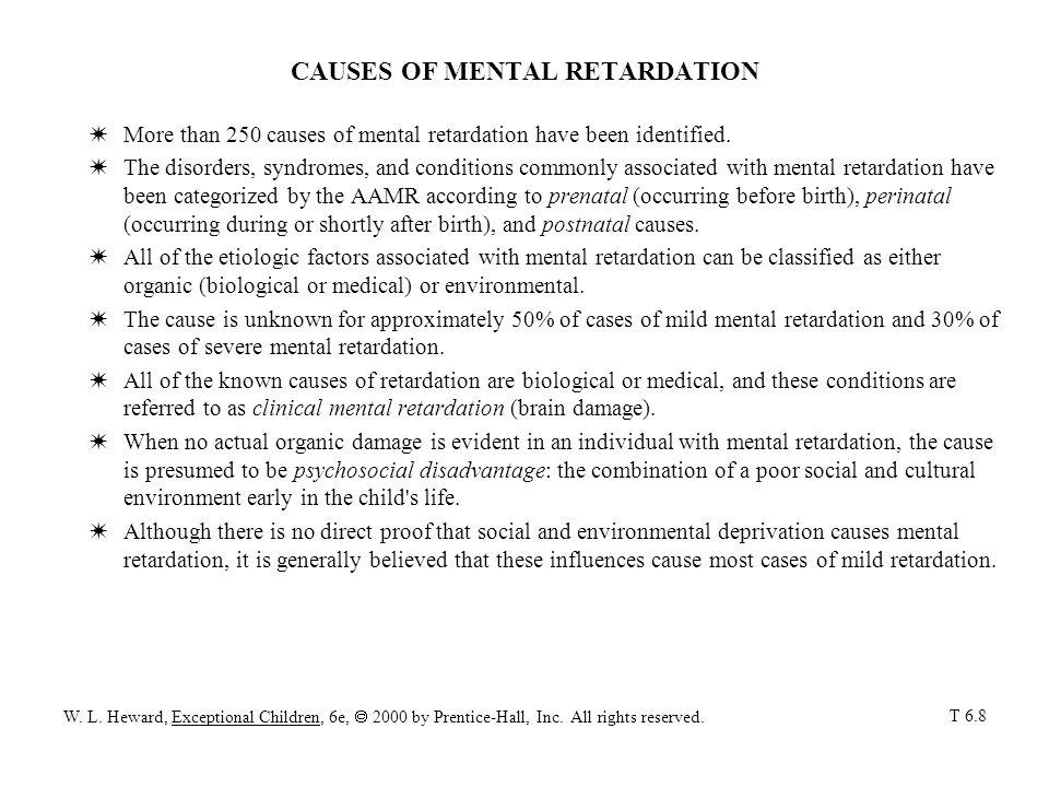 CAUSES OF MENTAL RETARDATION WMore than 250 causes of mental retardation have been identified.