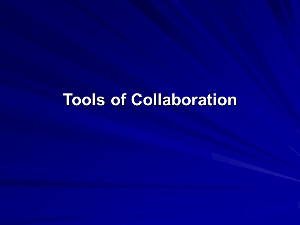 Tools of Collaboration