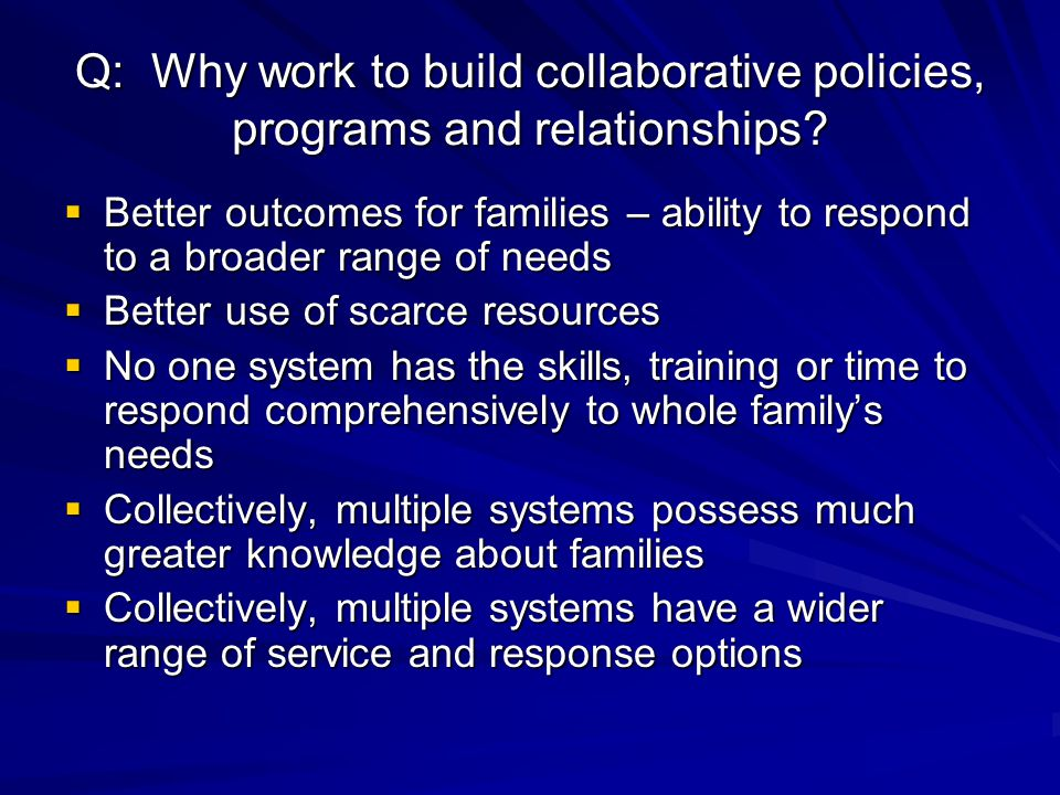 Q: Why work to build collaborative policies, programs and relationships.