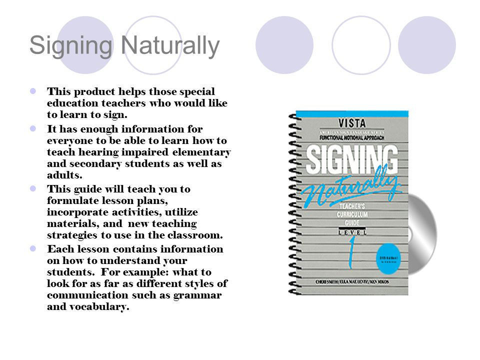 The Hearing Impaired Signing Naturally is specifically designed to help teach prospective teachers to interact and communicate with their students who are deaf.