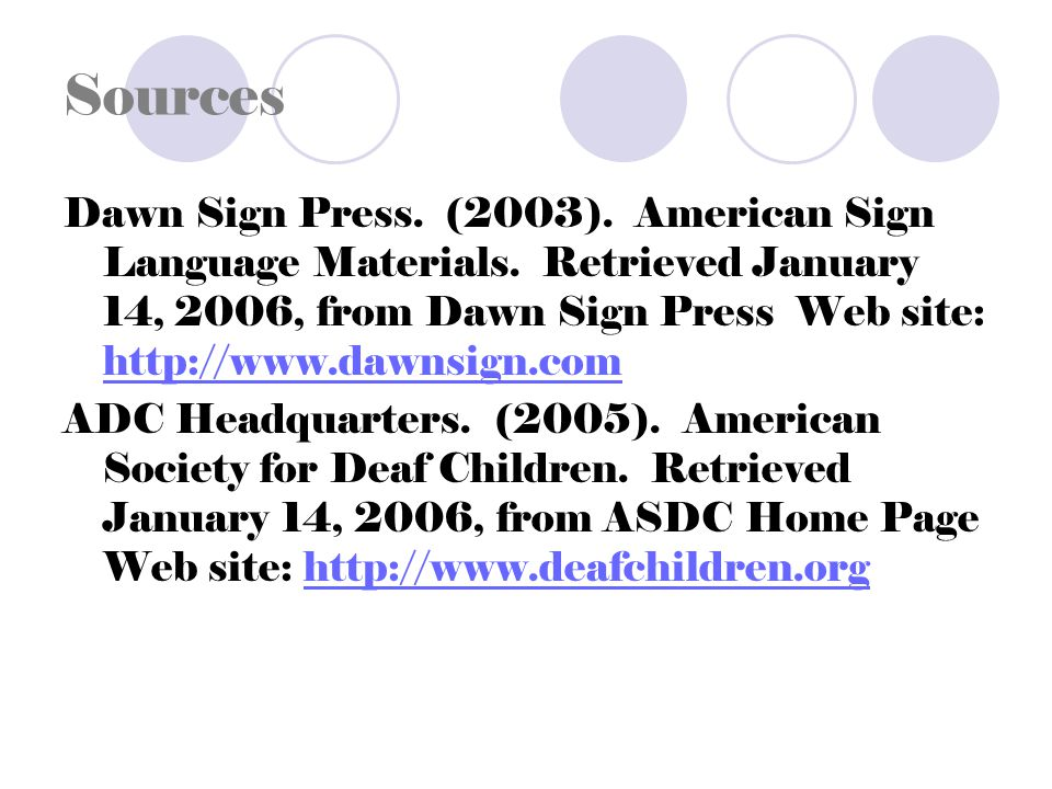 Sources Dawn Sign Press. (2003). American Sign Language Materials.