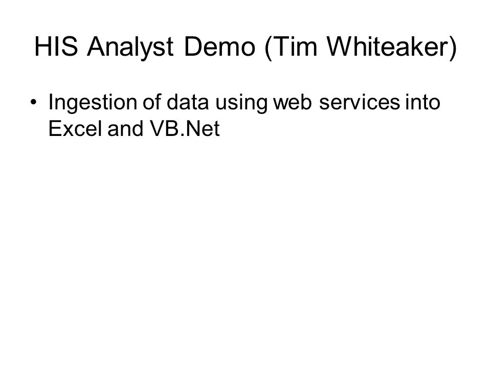 HIS Analyst Demo (Tim Whiteaker) Ingestion of data using web services into Excel and VB.Net