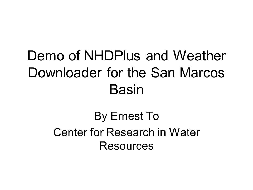 Demo of NHDPlus and Weather Downloader for the San Marcos Basin By Ernest To Center for Research in Water Resources