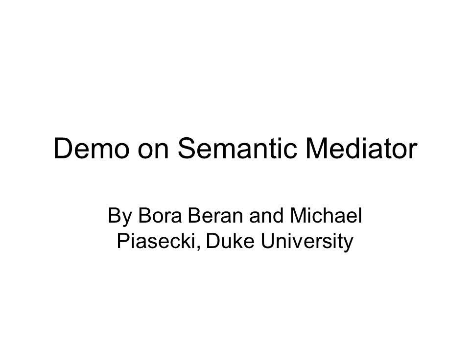 Demo on Semantic Mediator By Bora Beran and Michael Piasecki, Duke University