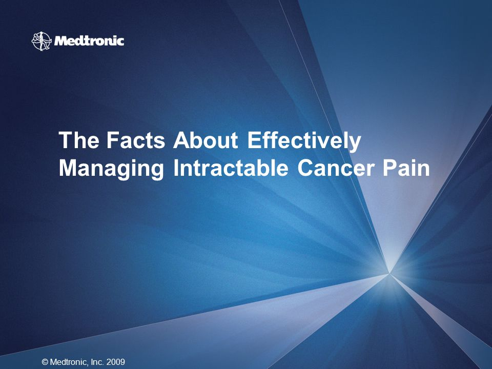 The Facts About Effectively Managing Intractable Cancer Pain © Medtronic, Inc. 2009