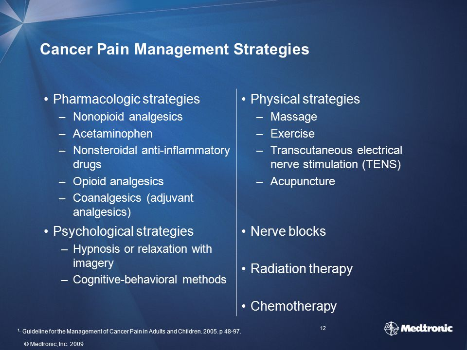 12 © Medtronic, Inc. 2009 Cancer Pain Management Strategies Pharmacologic strategies –Nonopioid analgesics –Acetaminophen –Nonsteroidal anti-inflammat
