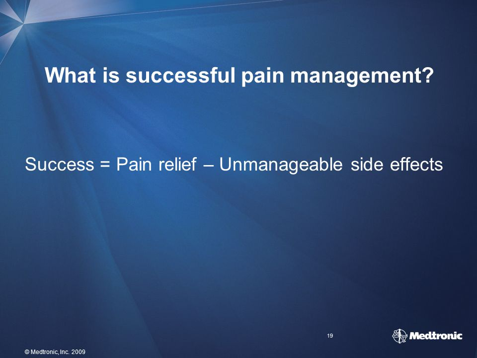 19 © Medtronic, Inc.2009 What is successful pain management.