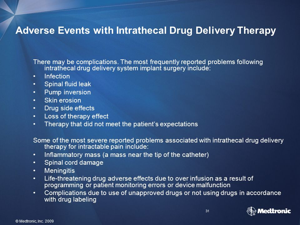 31 © Medtronic, Inc. 2009 Adverse Events with Intrathecal Drug Delivery Therapy There may be complications. The most frequently reported problems foll