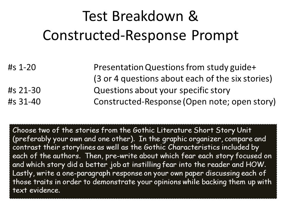 Test Breakdown & Constructed-Response Prompt Choose two of the stories from the Gothic Literature Short Story Unit (preferably your own and one other).