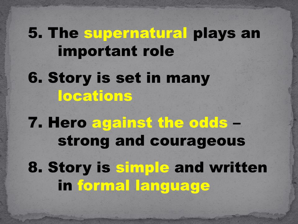 5. The supernatural plays an important role 6. Story is set in many locations 7.