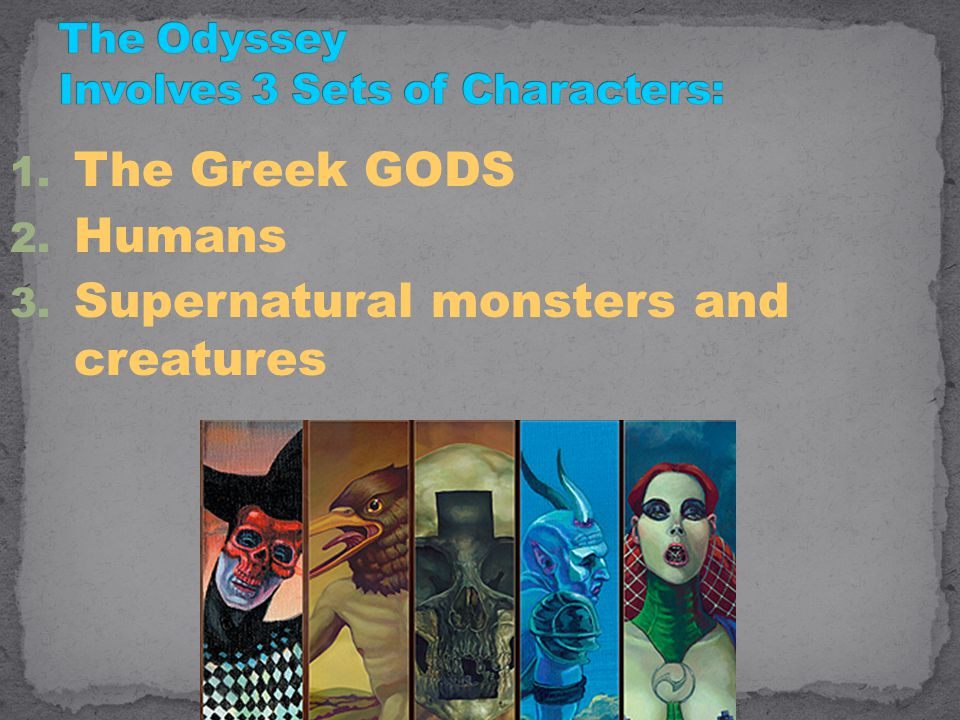 1. The Greek GODS 2. Humans 3. Supernatural monsters and creatures