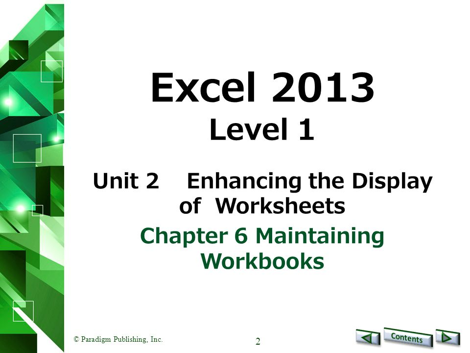 2 Excel 2013 Level 1 Unit 2Enhancing the Display of Worksheets Chapter 6 Maintaining Workbooks
