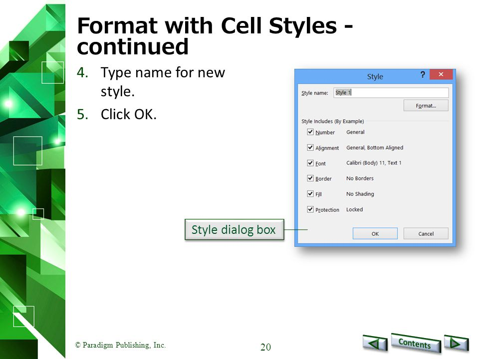© Paradigm Publishing, Inc. 20 Format with Cell Styles - continued 4.Type name for new style.