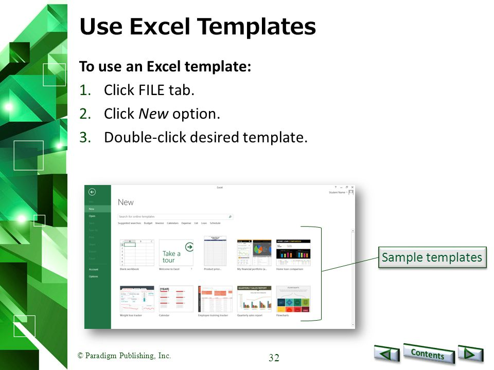 © Paradigm Publishing, Inc. 32 Use Excel Templates To use an Excel template: 1.Click FILE tab.