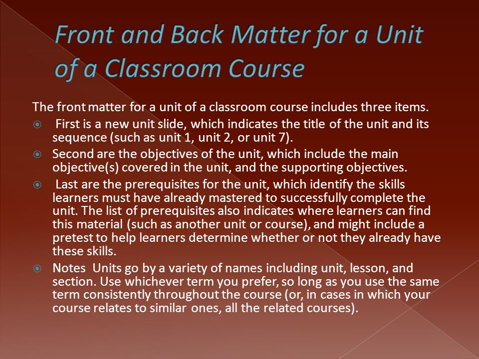 The front matter for a unit of a classroom course includes three items.  First is a new unit slide, which indicates the title of the unit and its seq