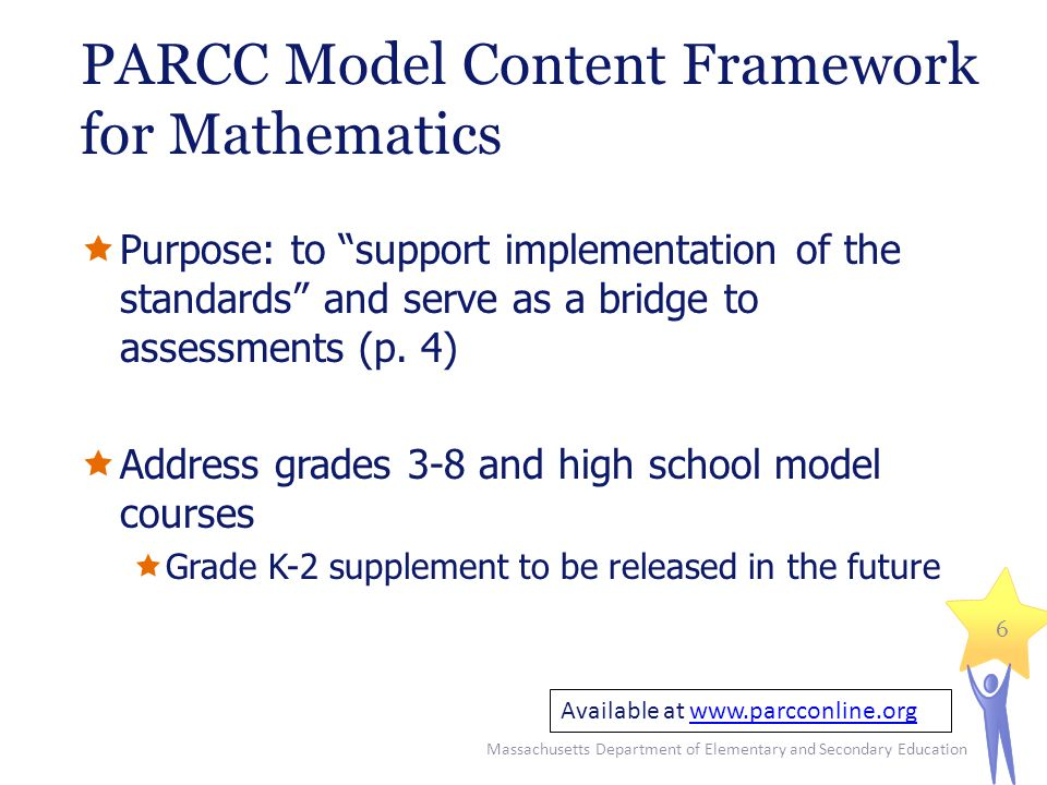 PARCC Model Content Framework for Mathematics  Purpose: to support implementation of the standards and serve as a bridge to assessments (p.