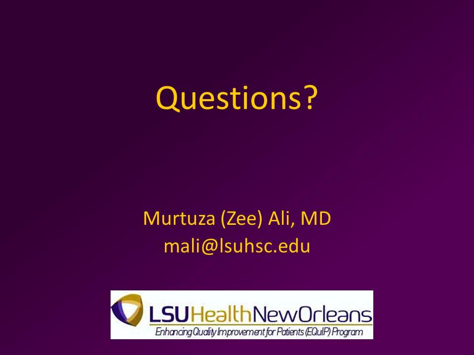 Questions? Murtuza (Zee) Ali, MD mali@lsuhsc.edu