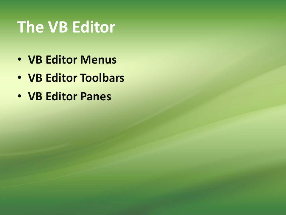 The VB Editor VB Editor Menus VB Editor Toolbars VB Editor Panes