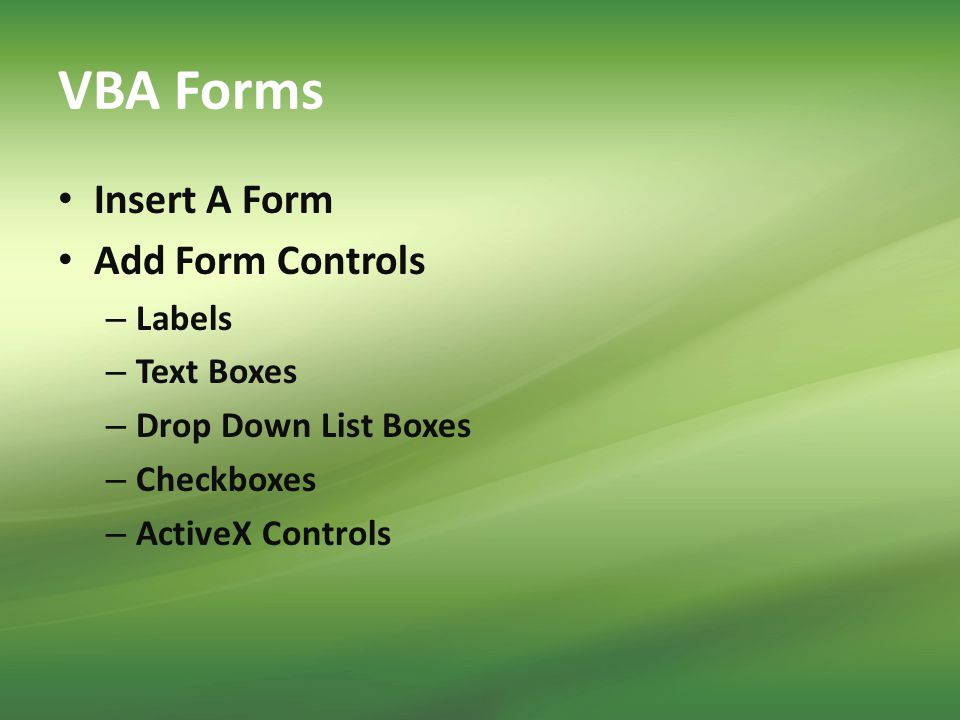 VBA Forms Insert A Form Add Form Controls – Labels – Text Boxes – Drop Down List Boxes – Checkboxes – ActiveX Controls
