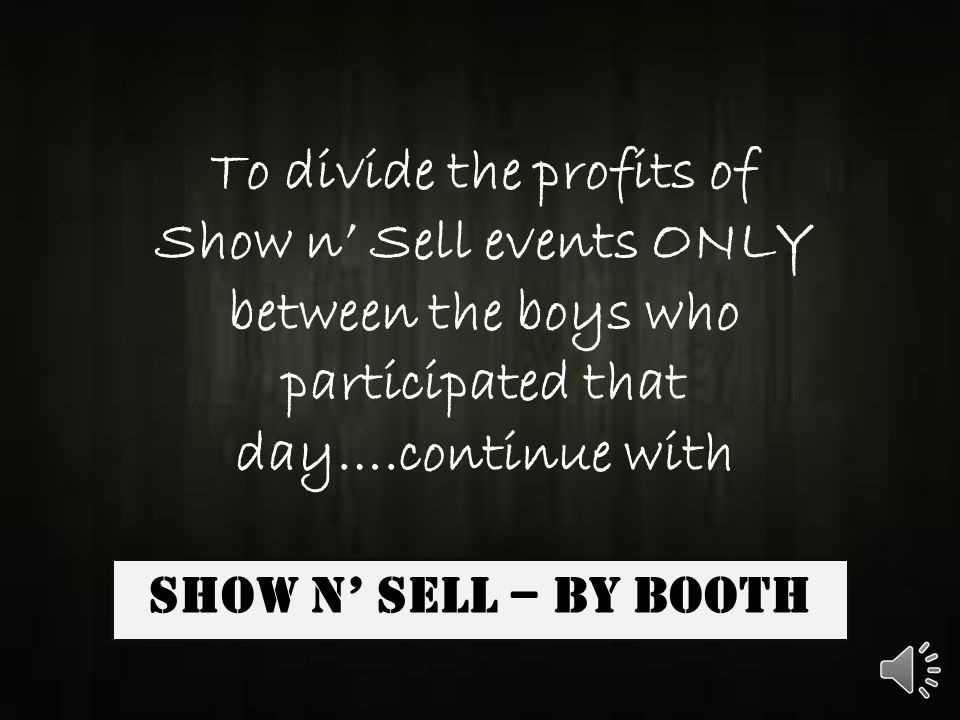 DIVIDING YOUR SHOW N' SELL PROFITS Two methods often utilized by units are to split up the sales from individual events or to combine all sales together.