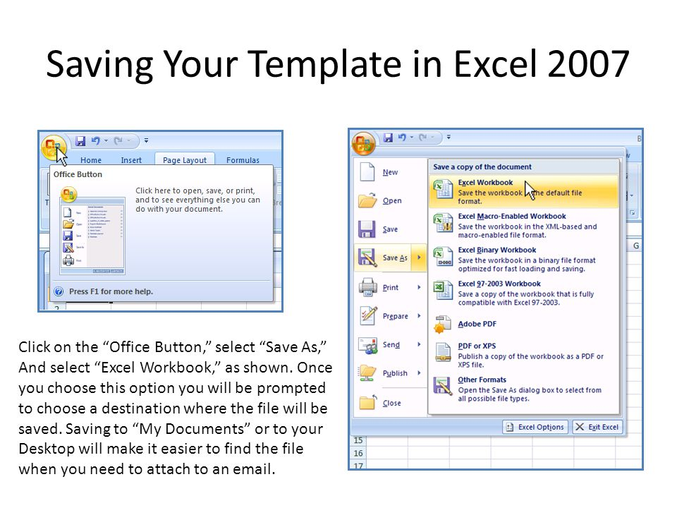 Saving Your Template in Excel 97-2003 Click on File and select Save As. Once you choose this option you will be prompted to choose a destination where the file will be saved.