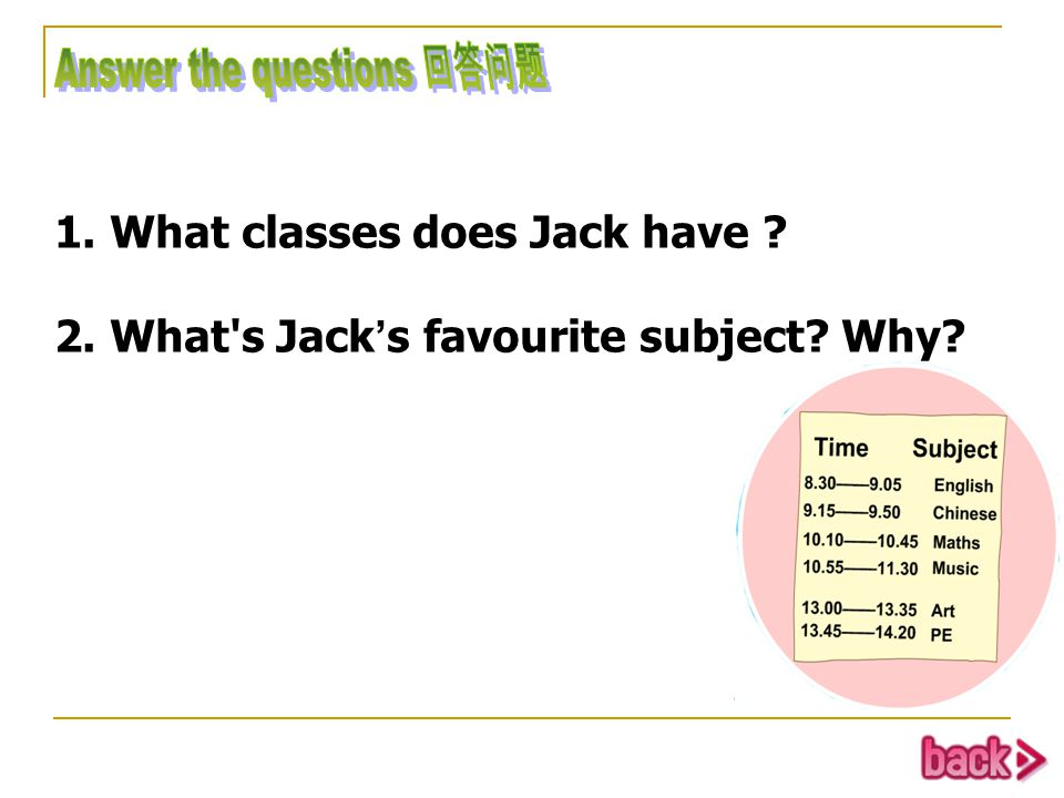 1. What classes does Jack have 2. What s Jack ' s favourite subject Why