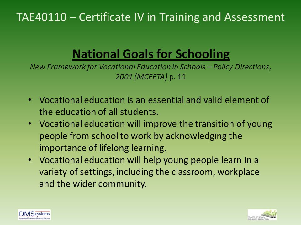TAE40110 – Certificate IV in Training and Assessment National Goals for Schooling New Framework for Vocational Education in Schools – Policy Direction